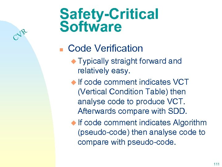 VR C Safety-Critical Software n Code Verification u Typically straight forward and relatively easy.