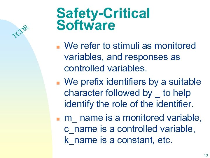 DR C Safety-Critical Software T n n n We refer to stimuli as monitored