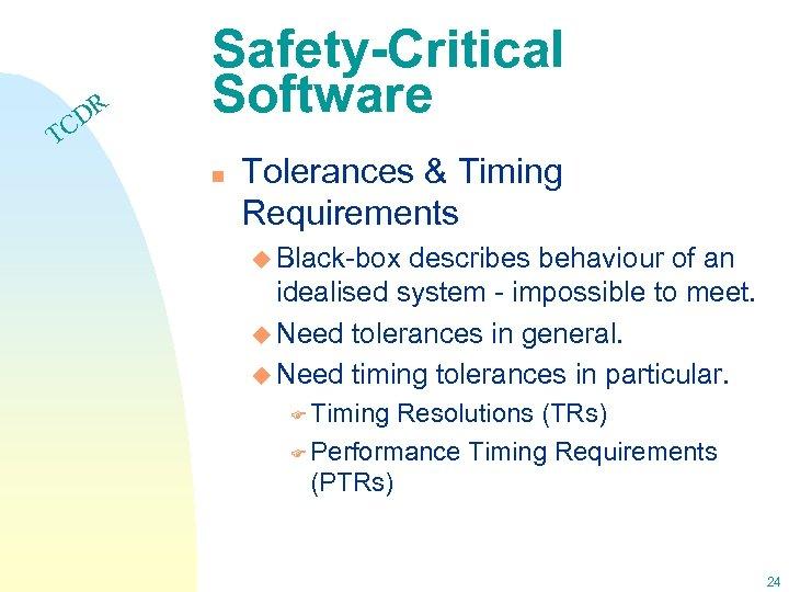 DR C Safety-Critical Software T n Tolerances & Timing Requirements u Black-box describes behaviour