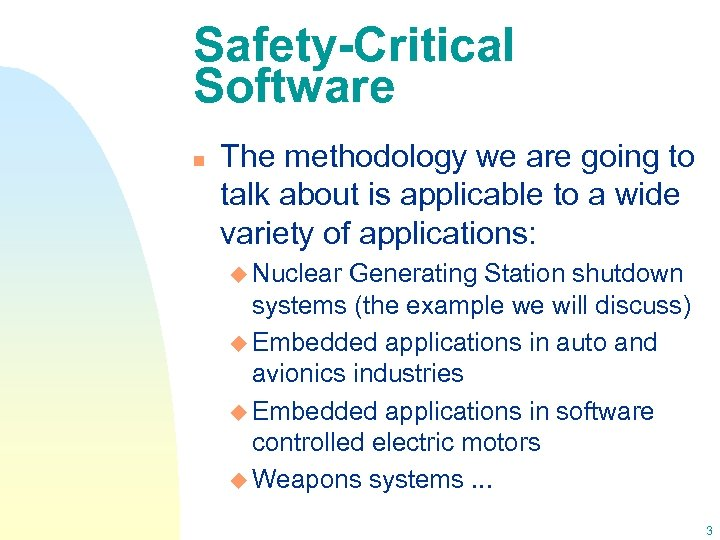 Safety-Critical Software n The methodology we are going to talk about is applicable to