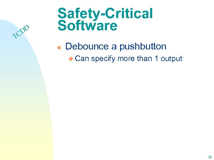 DD C Safety-Critical Software T n Debounce a pushbutton u Can specify more than