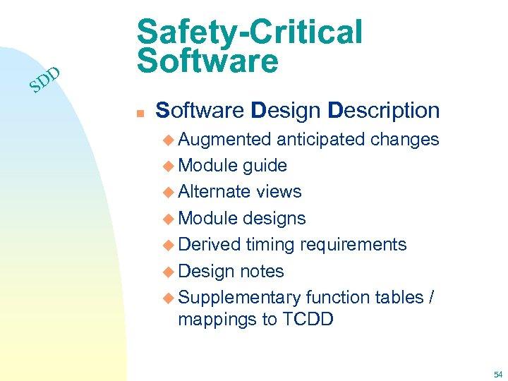 DD S Safety-Critical Software n Software Design Description u Augmented anticipated changes u Module
