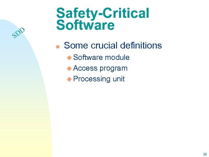 DD S Safety-Critical Software n Some crucial definitions u Software module u Access program