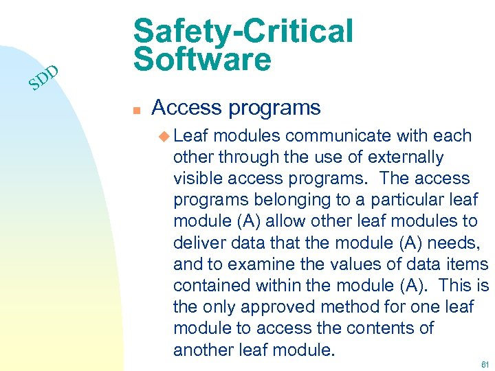 DD S Safety-Critical Software n Access programs u Leaf modules communicate with each other
