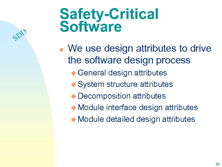 DD S Safety-Critical Software n We use design attributes to drive the software design