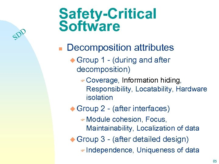 DD S Safety-Critical Software n Decomposition attributes u Group 1 - (during and after