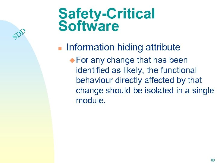 DD S Safety-Critical Software n Information hiding attribute u For any change that has