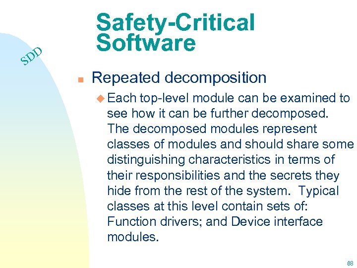 Safety-Critical Software DD S n Repeated decomposition u Each top-level module can be examined