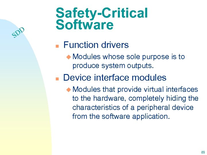 DD S Safety-Critical Software n Function drivers u Modules whose sole purpose is to