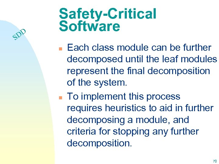DD S Safety-Critical Software n n Each class module can be further decomposed until