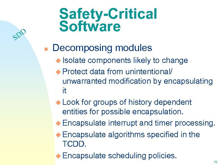 Safety-Critical Software DD S n Decomposing modules u Isolate components likely to change u