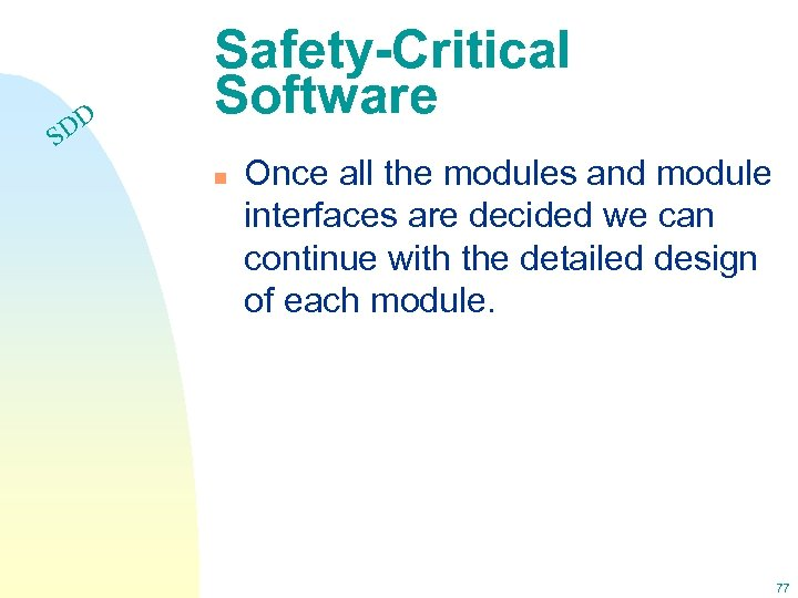 DD S Safety-Critical Software n Once all the modules and module interfaces are decided