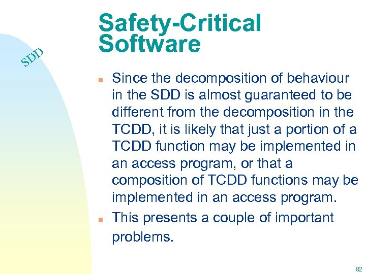 DD S Safety-Critical Software n n Since the decomposition of behaviour in the SDD