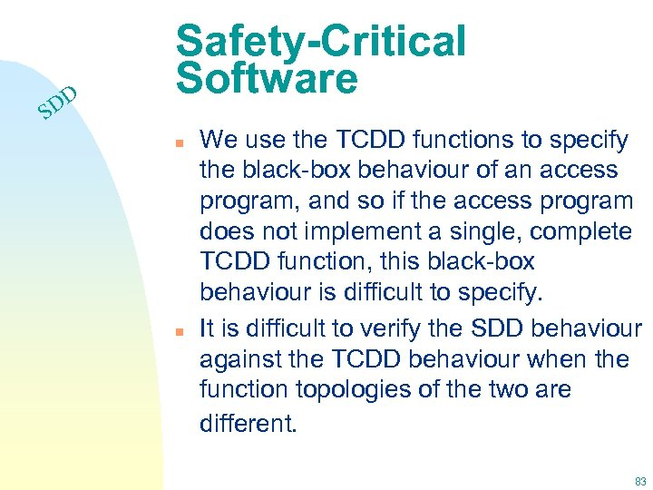 DD S Safety-Critical Software n n We use the TCDD functions to specify the