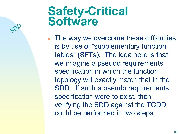 DD S Safety-Critical Software n The way we overcome these difficulties is by use
