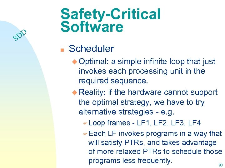 DD S Safety-Critical Software n Scheduler u Optimal: a simple infinite loop that just