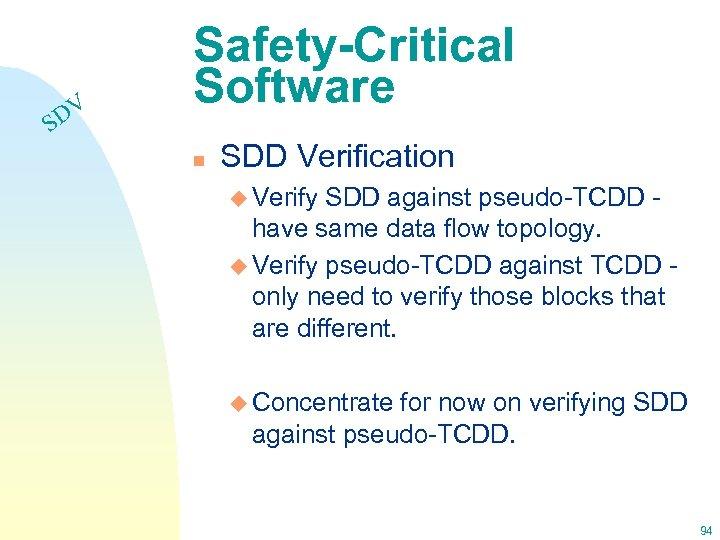 DV S Safety-Critical Software n SDD Verification u Verify SDD against pseudo-TCDD have same