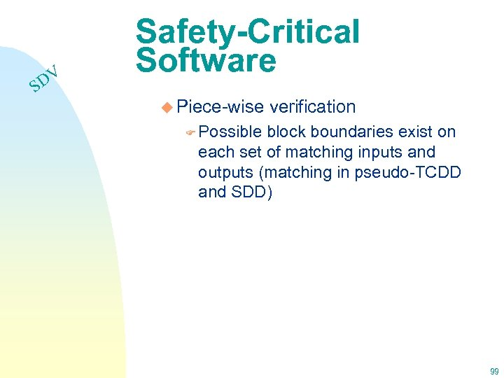 DV S Safety-Critical Software u Piece-wise verification F Possible block boundaries exist on each