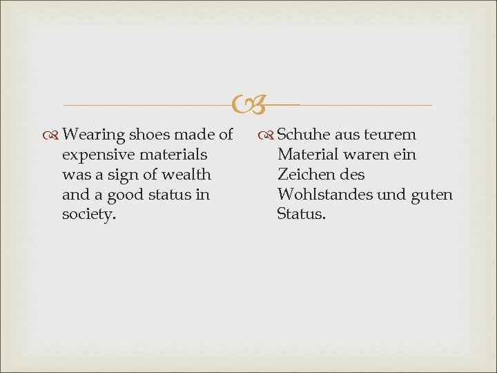 Wearing shoes made of expensive materials was a sign of wealth and a