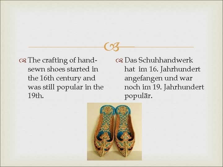 The crafting of handsewn shoes started in the 16 th century and was