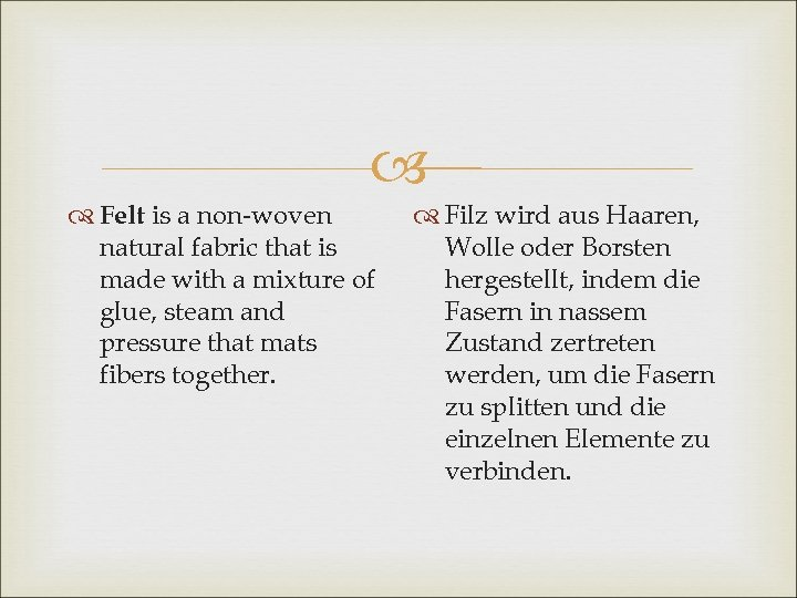 Felt is a non-woven natural fabric that is made with a mixture of