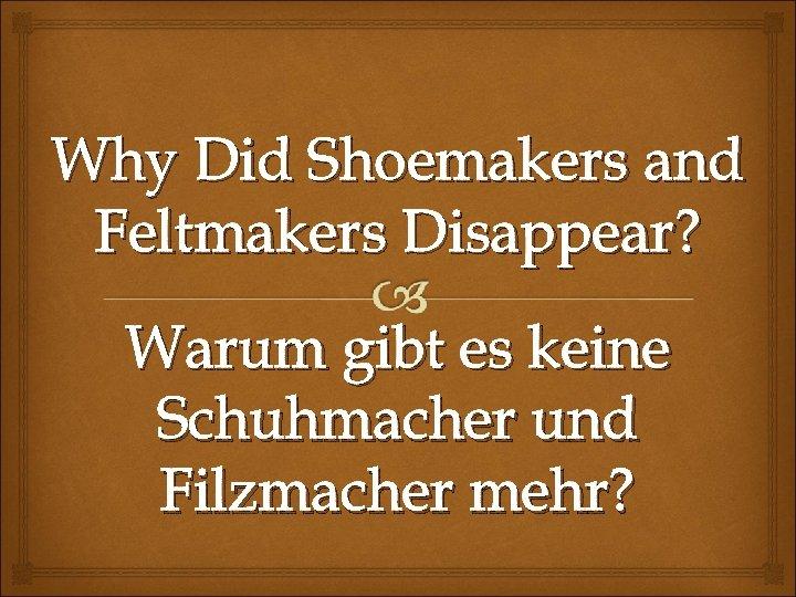 Why Did Shoemakers and Feltmakers Disappear? Warum gibt es keine Schuhmacher und Filzmacher mehr?