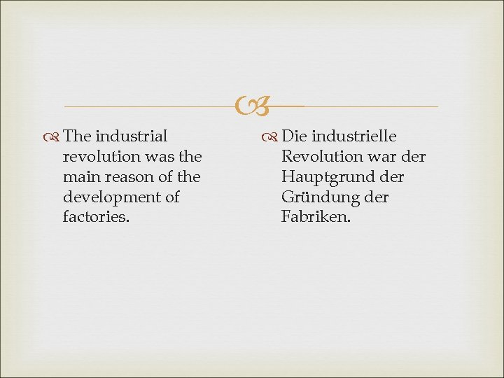 The industrial revolution was the main reason of the development of factories. Die