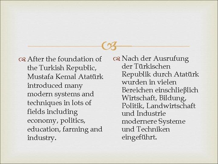 After the foundation of the Turkish Republic, Mustafa Kemal Atatürk introduced many modern