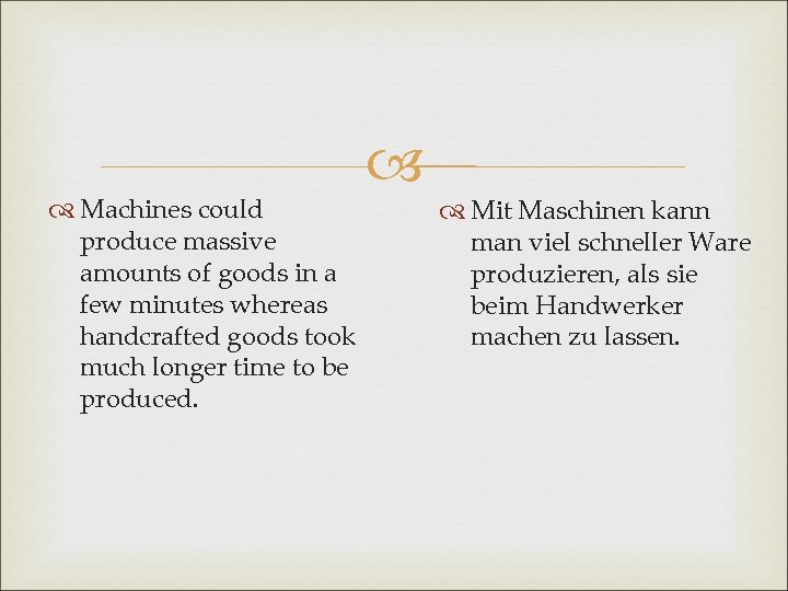 Machines could produce massive amounts of goods in a few minutes whereas handcrafted