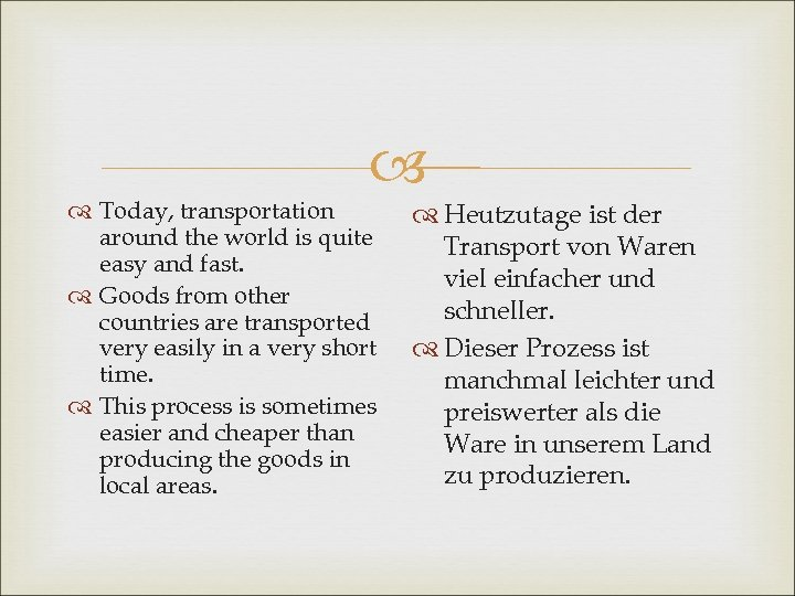 Today, transportation around the world is quite easy and fast. Goods from other