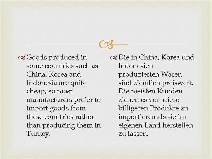 Goods produced in some countries such as China, Korea and Indonesia are quite