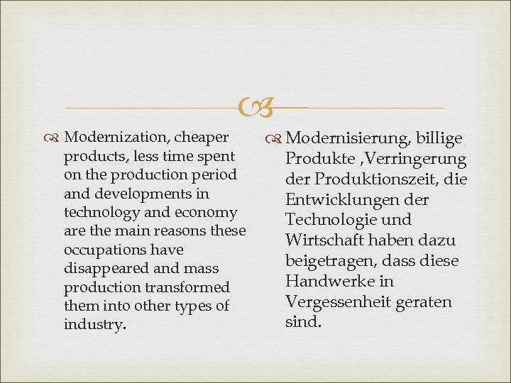 Modernization, cheaper products, less time spent on the production period and developments in