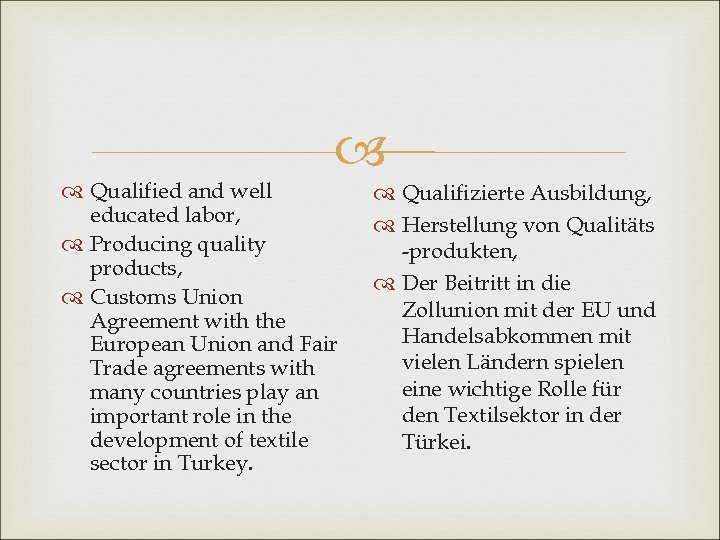 Qualified and well educated labor, Producing quality products, Customs Union Agreement with the