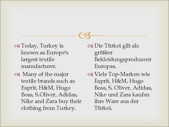 Today, Turkey is known as Europe's largest textile manufacturer. Many of the major