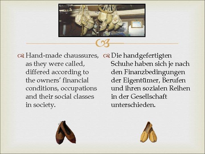 Hand-made chaussures, Die handgefertigten as they were called, Schuhe haben sich je nach