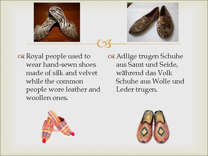 Royal people used to wear hand-sewn shoes made of silk and velvet while