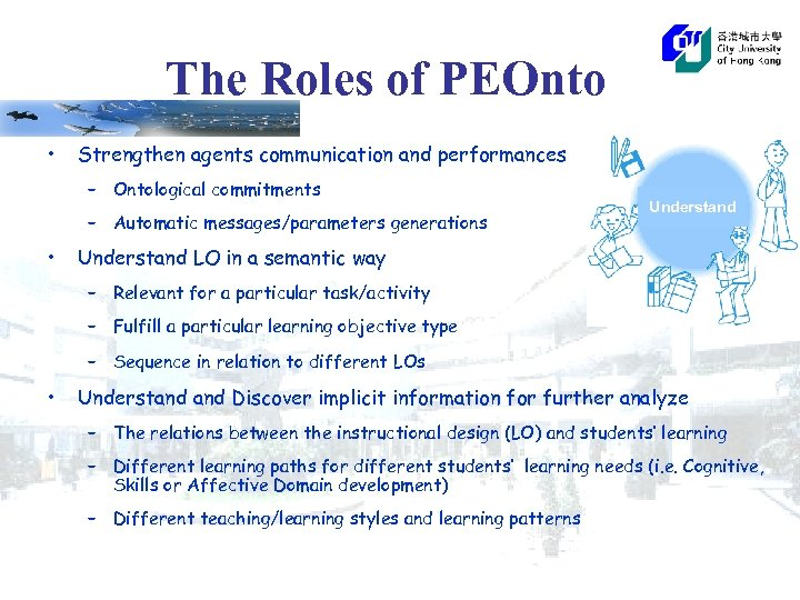 The Roles of PEOnto • Strengthen agents communication and performances – Ontological commitments –