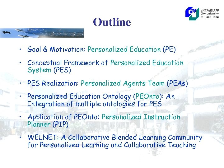 Outline • Goal & Motivation: Personalized Education (PE) • Conceptual Framework of Personalized Education