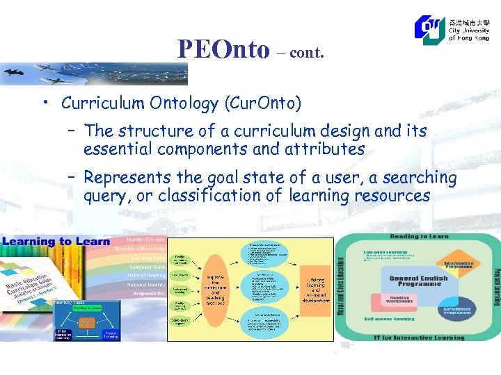 PEOnto – cont. • Curriculum Ontology (Cur. Onto) – The structure of a curriculum