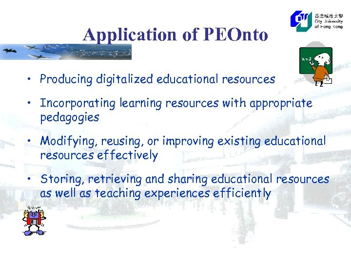 Application of PEOnto • Producing digitalized educational resources • Incorporating learning resources with appropriate