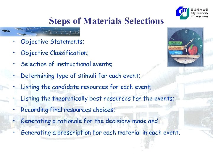 Steps of Materials Selections • Objective Statements; • Objective Classification; • Selection of instructional
