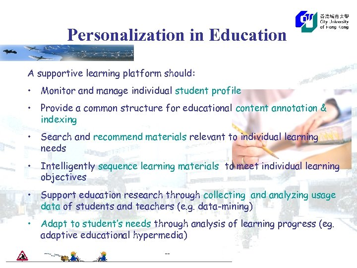 Personalization in Education A supportive learning platform should: • Monitor and manage individual student