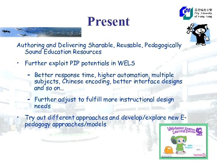 Present Authoring and Delivering Sharable, Reusable, Pedagogically Sound Education Resources • Further exploit PIP