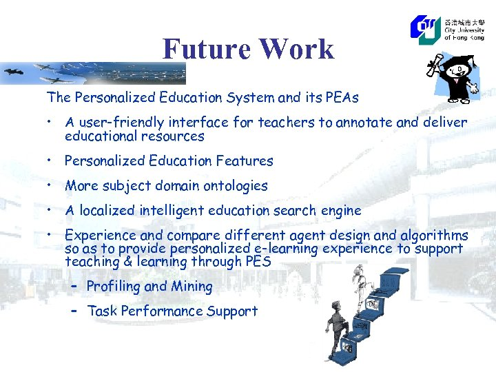 Future Work The Personalized Education System and its PEAs • A user-friendly interface for