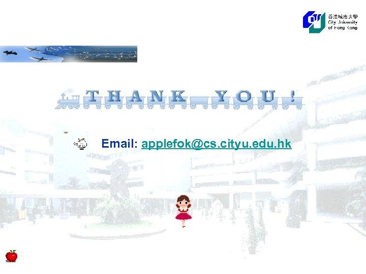 Email: applefok@cs. cityu. edu. hk
