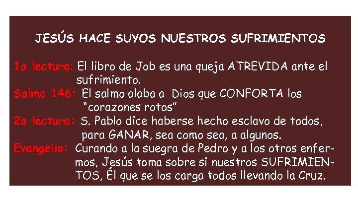 JESÚS HACE SUYOS NUESTROS SUFRIMIENTOS 1 a lectura: El libro de Job es una