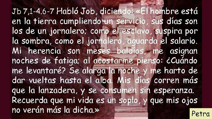 Jb 7, 1 -4. 6 -7 Habló Job, diciendo: «El hombre está en la