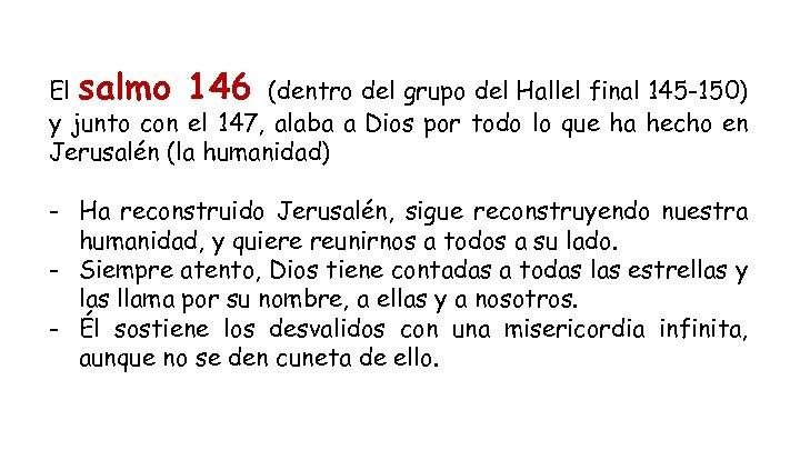 El salmo 146 (dentro del grupo del Hallel final 145 -150) y junto con