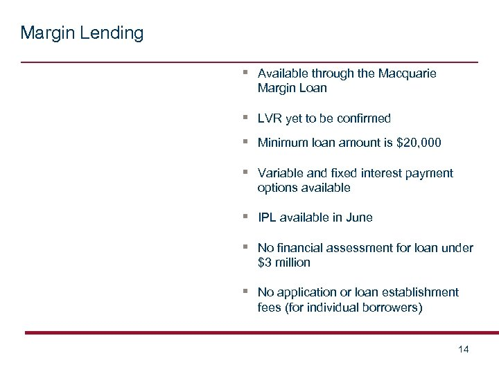 Margin Lending § Available through the Macquarie Margin Loan § LVR yet to be