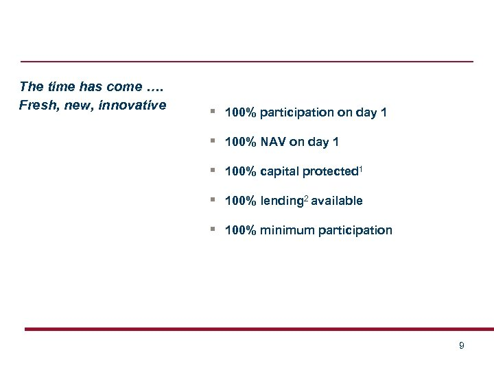 The time has come …. Fresh, new, innovative § 100% participation on day 1